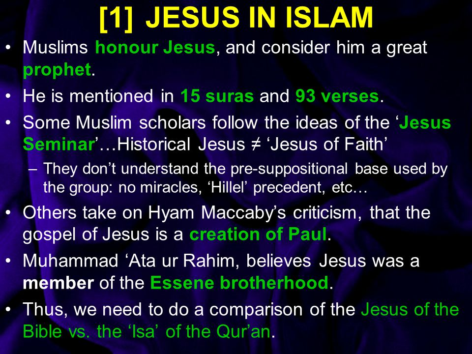 [1] JESUS IN ISLAM Muslims honour Jesus, and consider him a great prophet. He is mentioned in 15 suras and 93 verses.